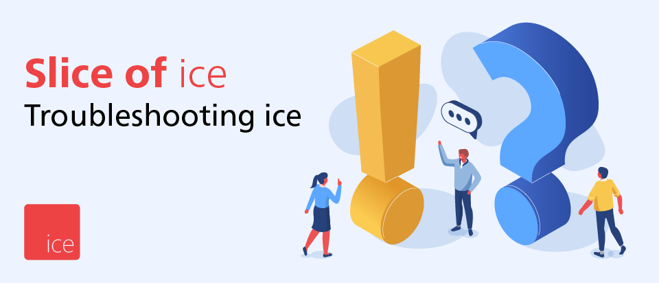 Slice of ice, Troubleshooting ice